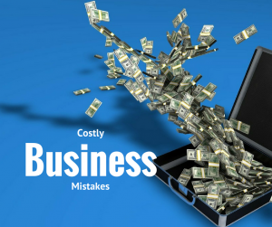 Costly Business Mistakes